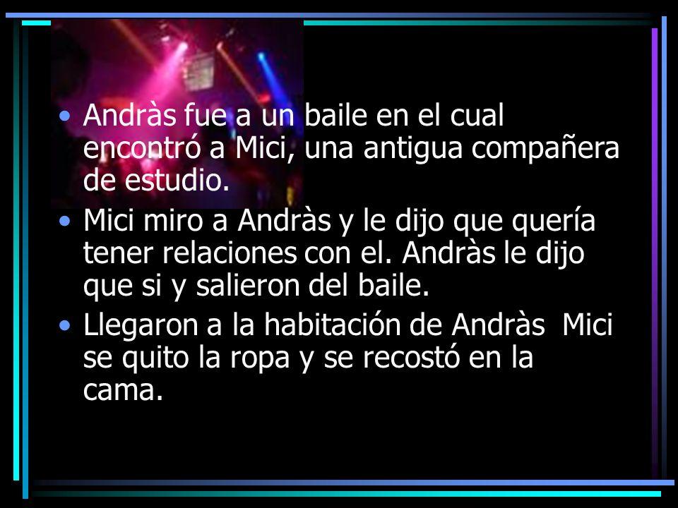 Andràs fue a un baile en el cual encontró a Mici, una antigua compañera de estudio. Mici miro a Andràs y le dijo que quería tener relaciones con el. A