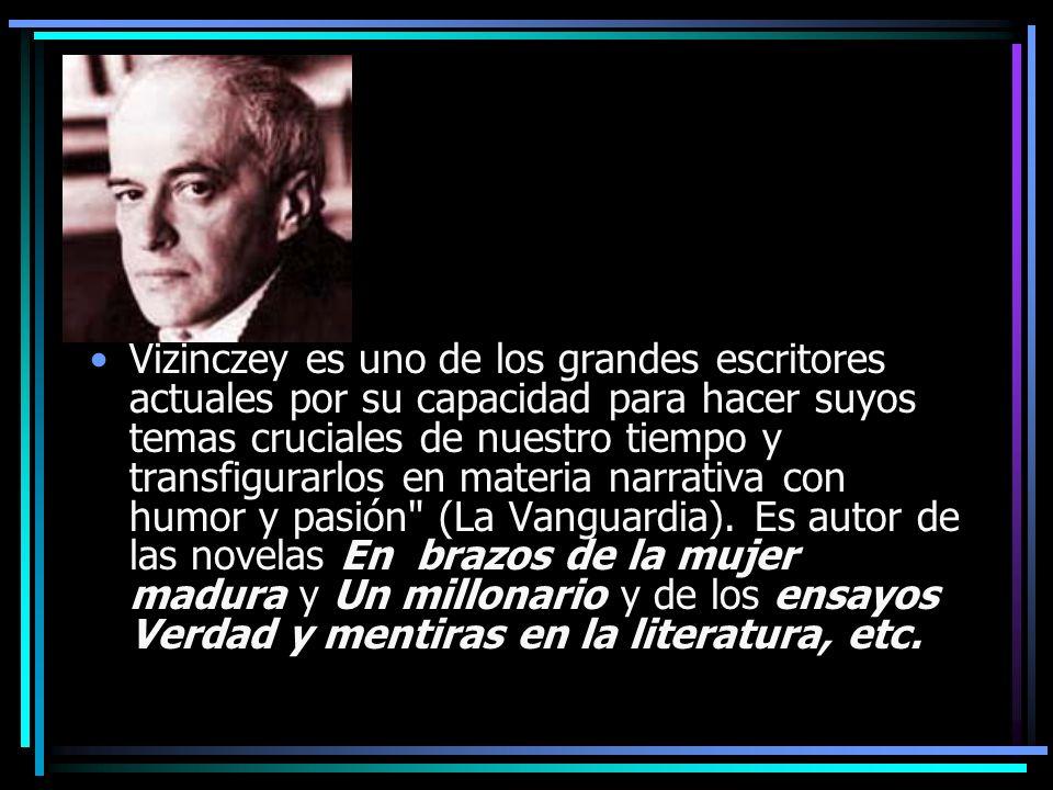 Vizinczey es uno de los grandes escritores actuales por su capacidad para hacer suyos temas cruciales de nuestro tiempo y transfigurarlos en materia n