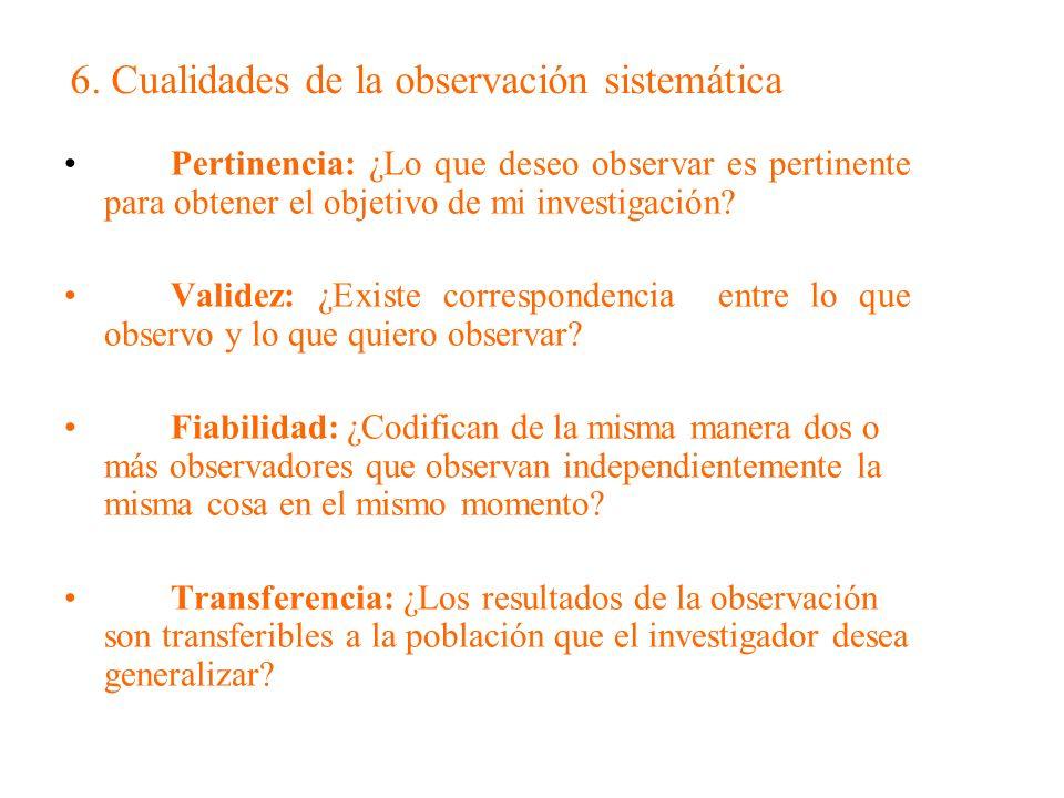 6. Cualidades de la observación sistemática Pertinencia: ¿Lo que deseo observar es pertinente para obtener el objetivo de mi investigación? Validez: ¿