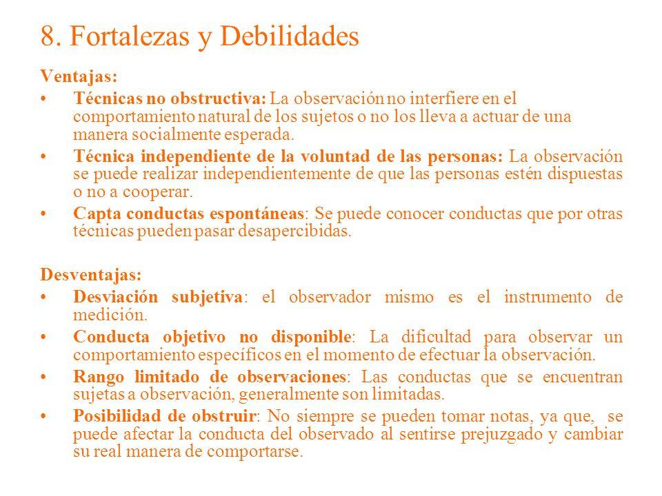 8. Fortalezas y Debilidades Ventajas: Técnicas no obstructiva: La observación no interfiere en el comportamiento natural de los sujetos o no los lleva
