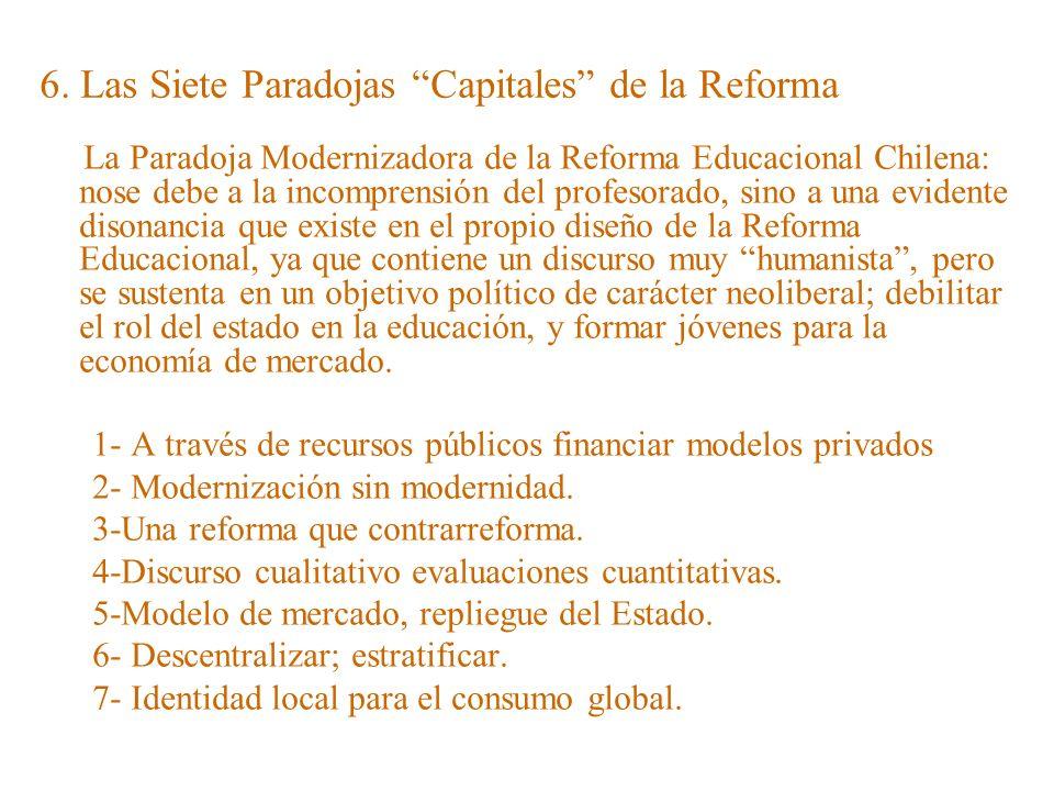 6. Las Siete Paradojas Capitales de la Reforma La Paradoja Modernizadora de la Reforma Educacional Chilena: nose debe a la incomprensión del profesora