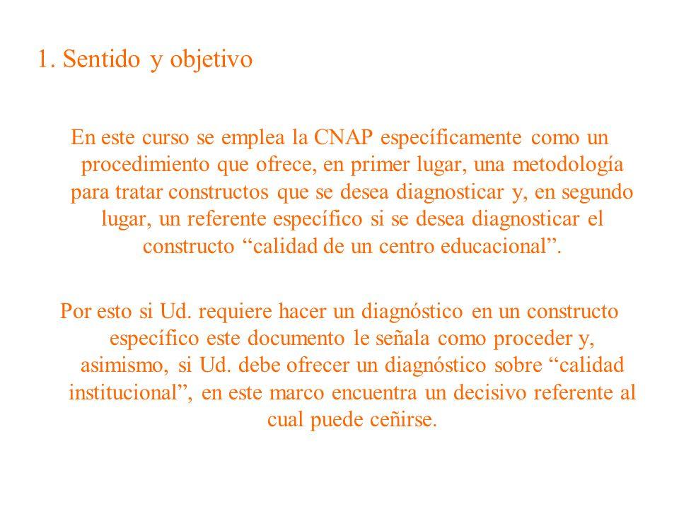 1. Sentido y objetivo En este curso se emplea la CNAP específicamente como un procedimiento que ofrece, en primer lugar, una metodología para tratar c