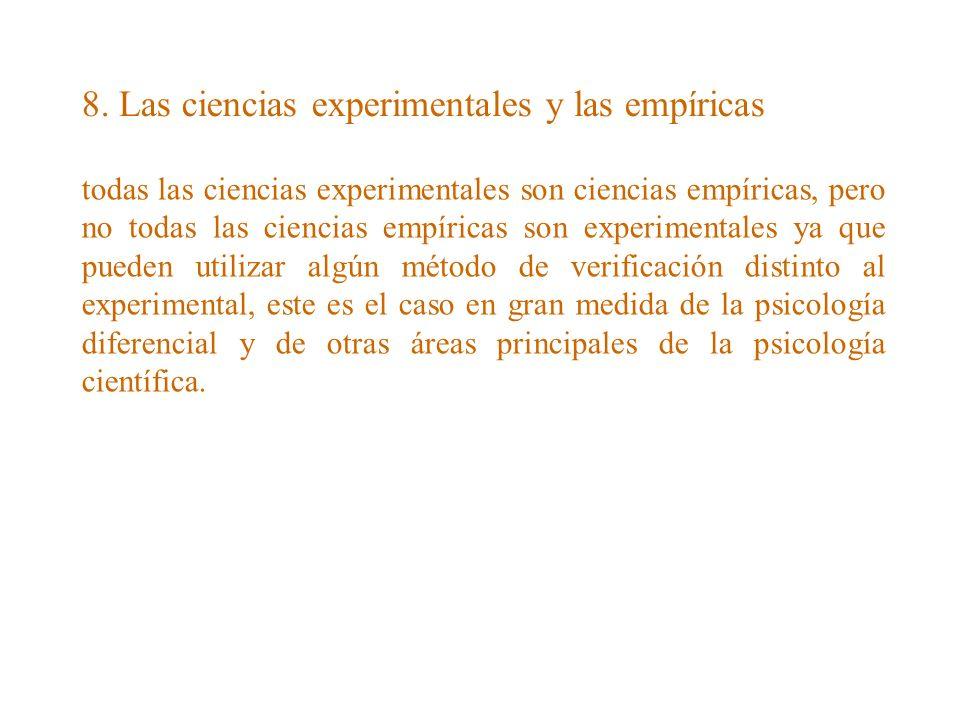 8. Las ciencias experimentales y las empíricas todas las ciencias experimentales son ciencias empíricas, pero no todas las ciencias empíricas son expe