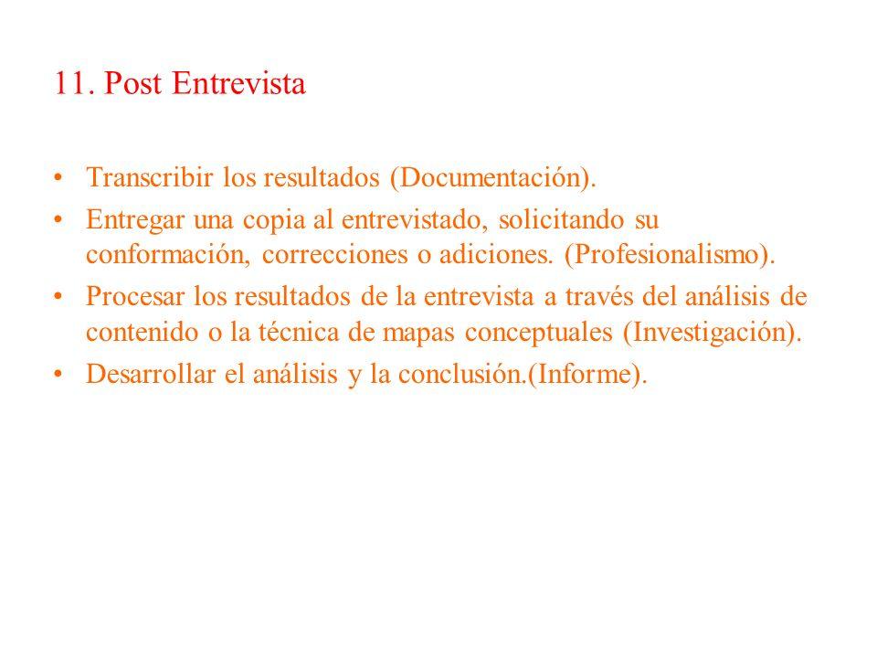 11. Post Entrevista Transcribir los resultados (Documentación). Entregar una copia al entrevistado, solicitando su conformación, correcciones o adicio