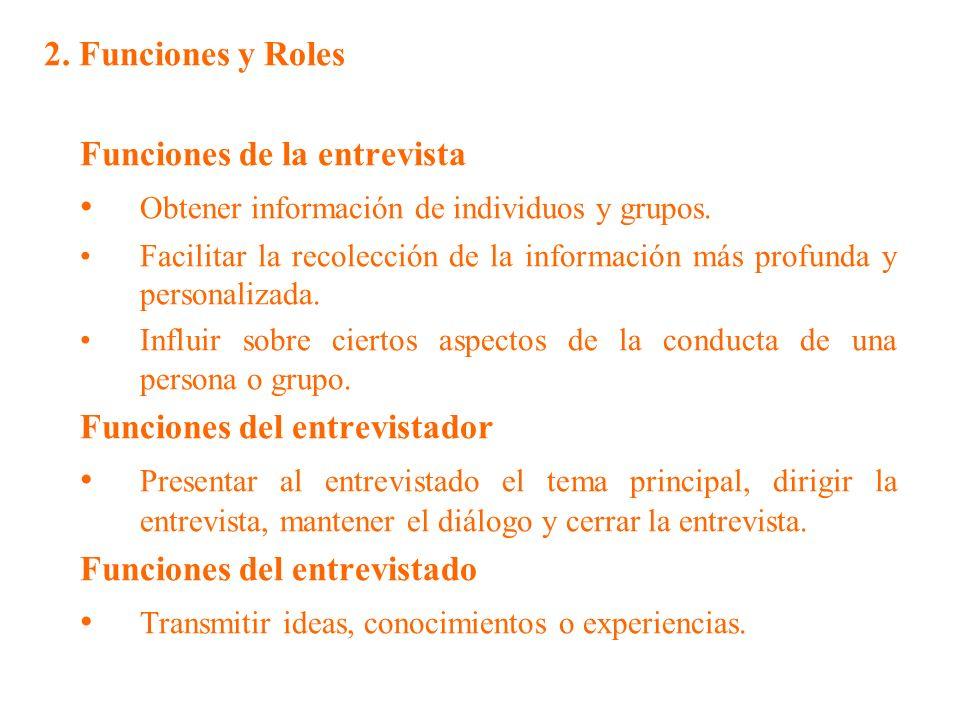 2. Funciones y Roles Funciones de la entrevista Obtener información de individuos y grupos. Facilitar la recolección de la información más profunda y