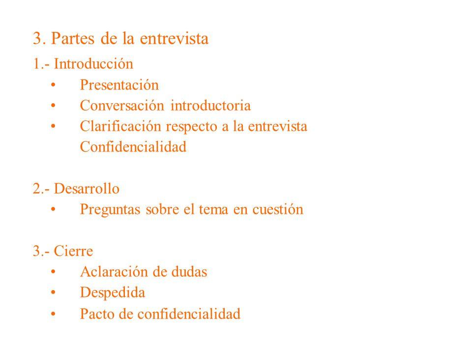 3. Partes de la entrevista 1.- Introducción Presentación Conversación introductoria Clarificación respecto a la entrevista Confidencialidad 2.- Desarr