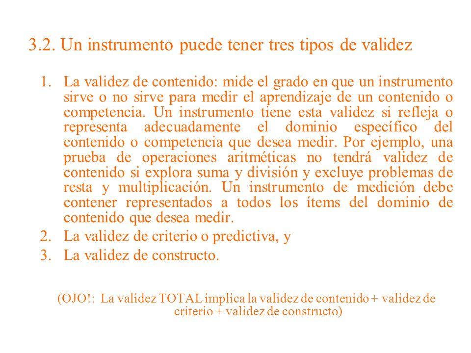 3.2. Un instrumento puede tener tres tipos de validez 1.La validez de contenido: mide el grado en que un instrumento sirve o no sirve para medir el ap