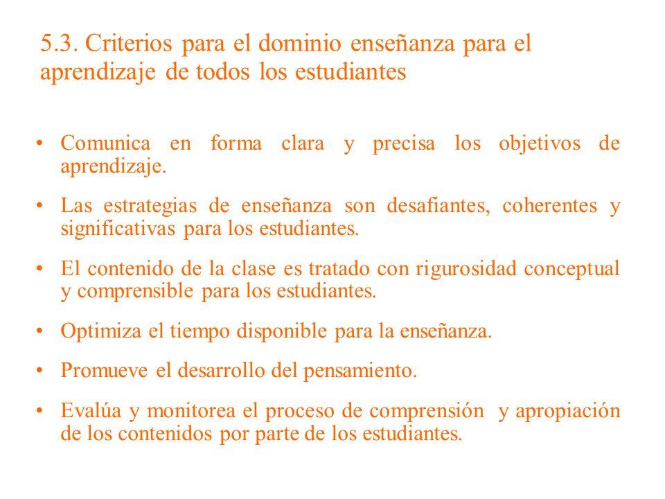 5.3. Criterios para el dominio enseñanza para el aprendizaje de todos los estudiantes Comunica en forma clara y precisa los objetivos de aprendizaje.