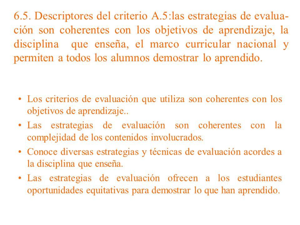 6.5. Descriptores del criterio A.5:las estrategias de evalua- ción son coherentes con los objetivos de aprendizaje, la disciplina que enseña, el marco