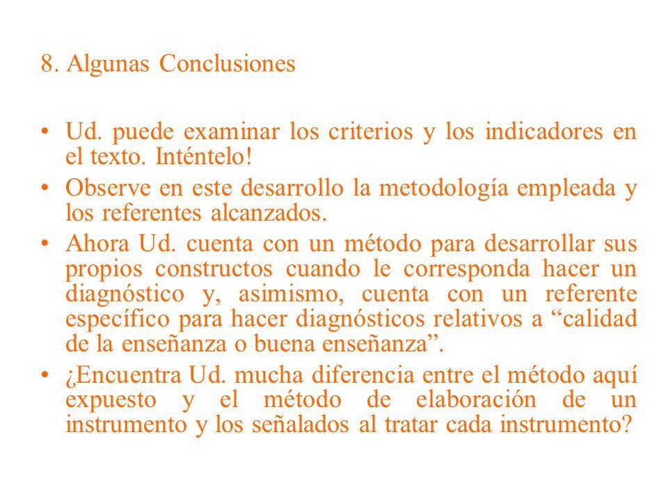 8. Algunas Conclusiones Ud. puede examinar los criterios y los indicadores en el texto. Inténtelo! Observe en este desarrollo la metodología empleada