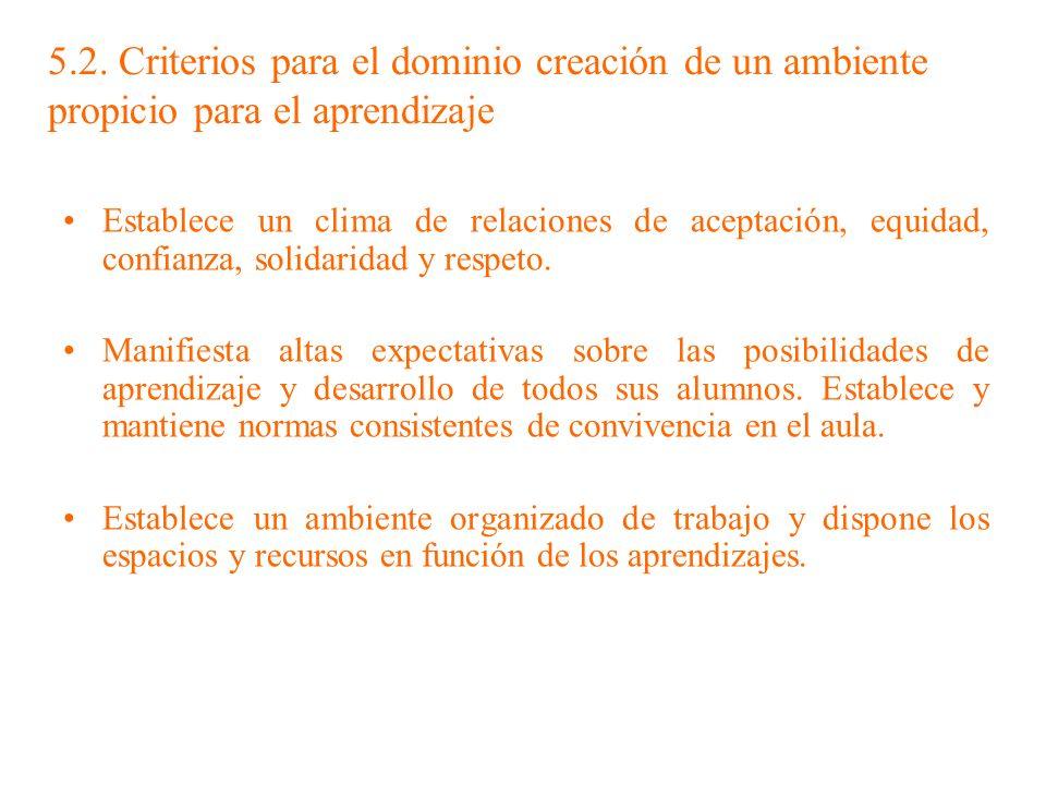 5.2. Criterios para el dominio creación de un ambiente propicio para el aprendizaje Establece un clima de relaciones de aceptación, equidad, confianza