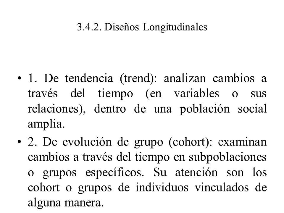 3.4.2. Diseños Longitudinales 1. De tendencia (trend): analizan cambios a través del tiempo (en variables o sus relaciones), dentro de una población s