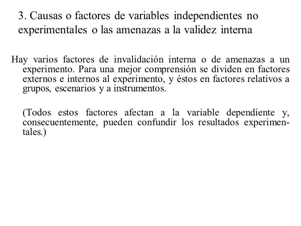 3. Causas o factores de variables independientes no experimentales o las amenazas a la validez interna Hay varios factores de invalidación interna o d
