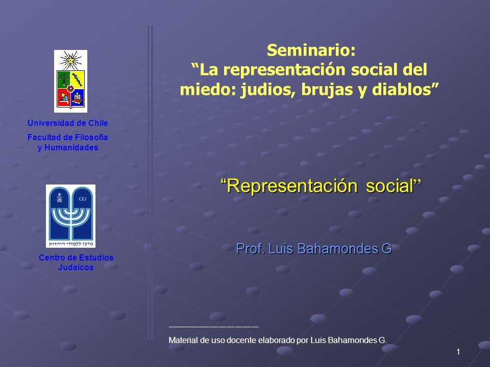 1 Representación social Representación social Prof. Luis Bahamondes G Universidad de Chile Facultad de Filosofia y Humanidades Centro de Estudios Juda