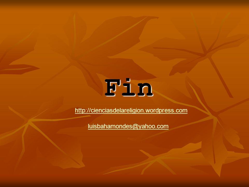Fin http://cienciasdelareligion.wordpress.com luisbahamondes@yahoo.com