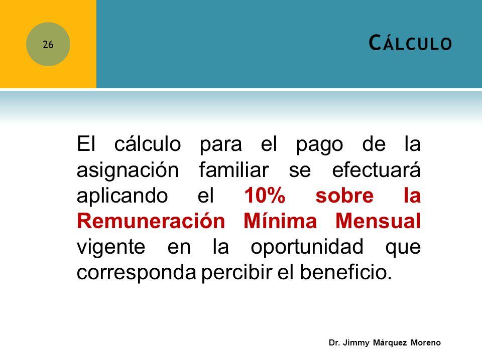 C ÁLCULO 26 El cálculo para el pago de la asignación familiar se efectuará aplicando el 10% sobre la Remuneración Mínima Mensual vigente en la oportun