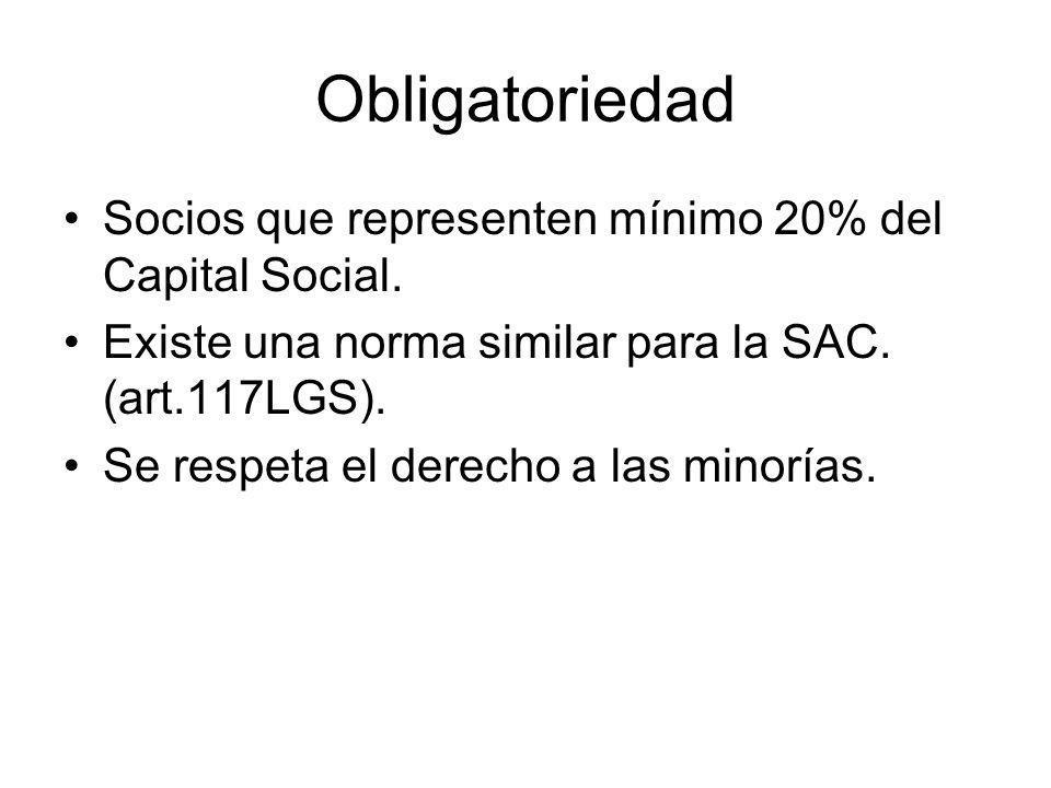 Obligatoriedad Socios que representen mínimo 20% del Capital Social. Existe una norma similar para la SAC. (art.117LGS). Se respeta el derecho a las m