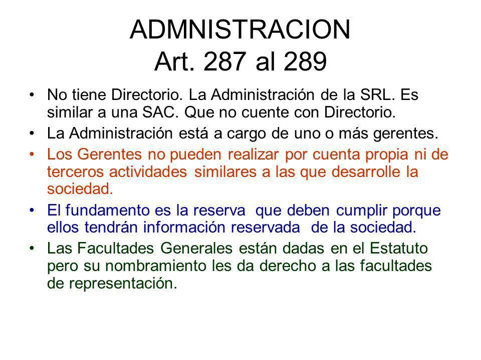 ADMNISTRACION Art. 287 al 289 No tiene Directorio. La Administración de la SRL. Es similar a una SAC. Que no cuente con Directorio. La Administración