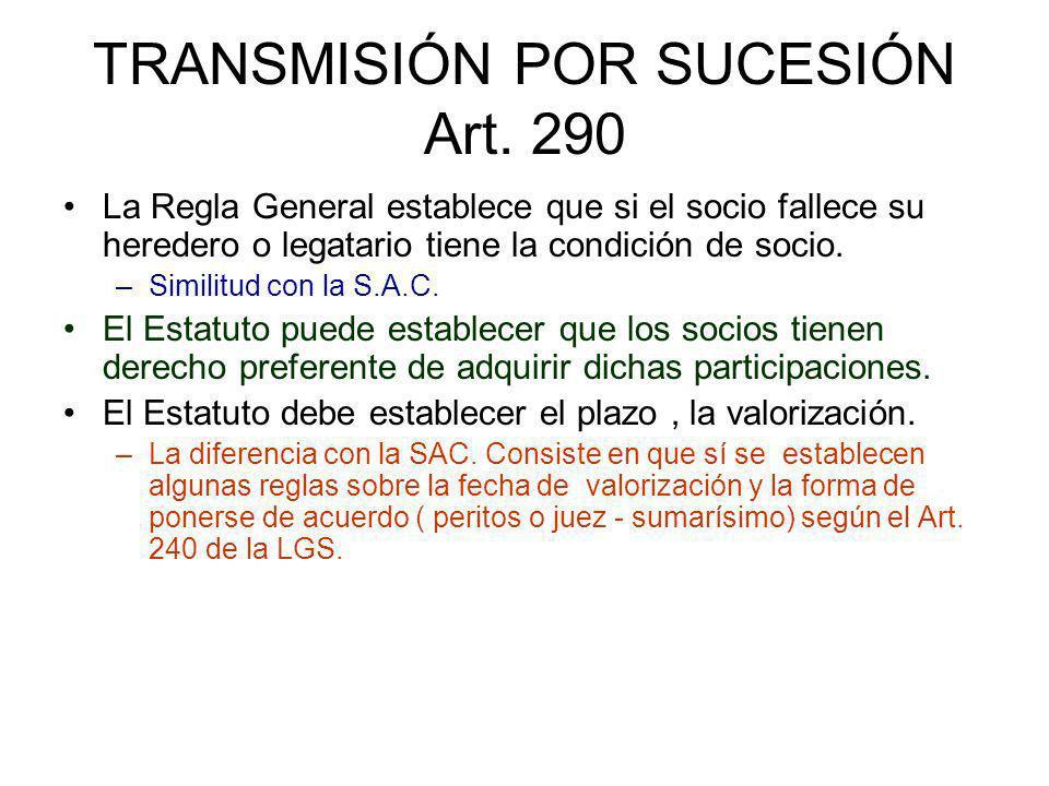 TRANSMISIÓN POR SUCESIÓN Art. 290 La Regla General establece que si el socio fallece su heredero o legatario tiene la condición de socio. –Similitud c