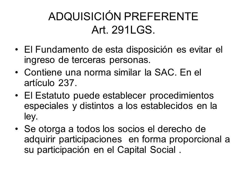 ADQUISICIÓN PREFERENTE Art. 291LGS. El Fundamento de esta disposición es evitar el ingreso de terceras personas. Contiene una norma similar la SAC. En