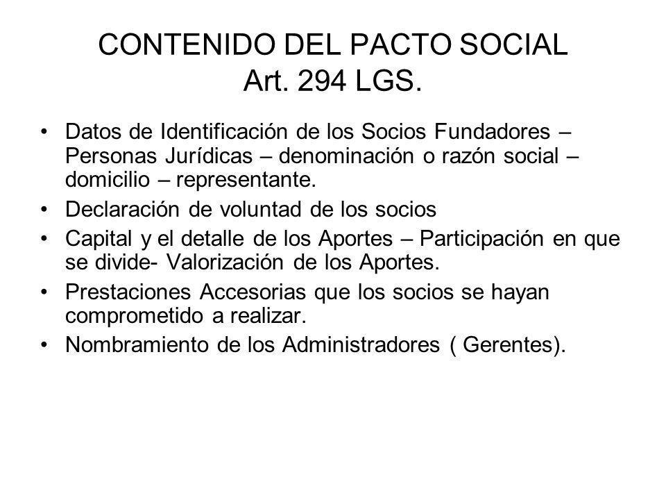 CONTENIDO DEL PACTO SOCIAL Art. 294 LGS. Datos de Identificación de los Socios Fundadores – Personas Jurídicas – denominación o razón social – domicil