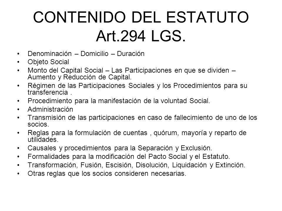 CONTENIDO DEL ESTATUTO Art.294 LGS. Denominación – Domicilio – Duración Objeto Social Monto del Capital Social – Las Participaciones en que se dividen