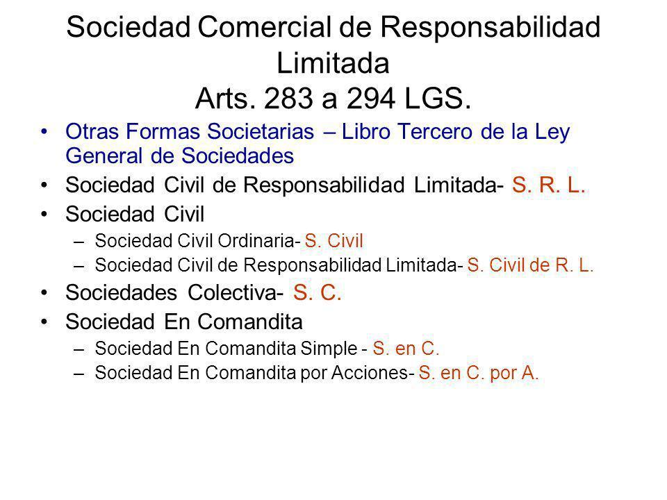 Sociedad Comercial de Responsabilidad Limitada Arts. 283 a 294 LGS. Otras Formas Societarias – Libro Tercero de la Ley General de Sociedades Sociedad