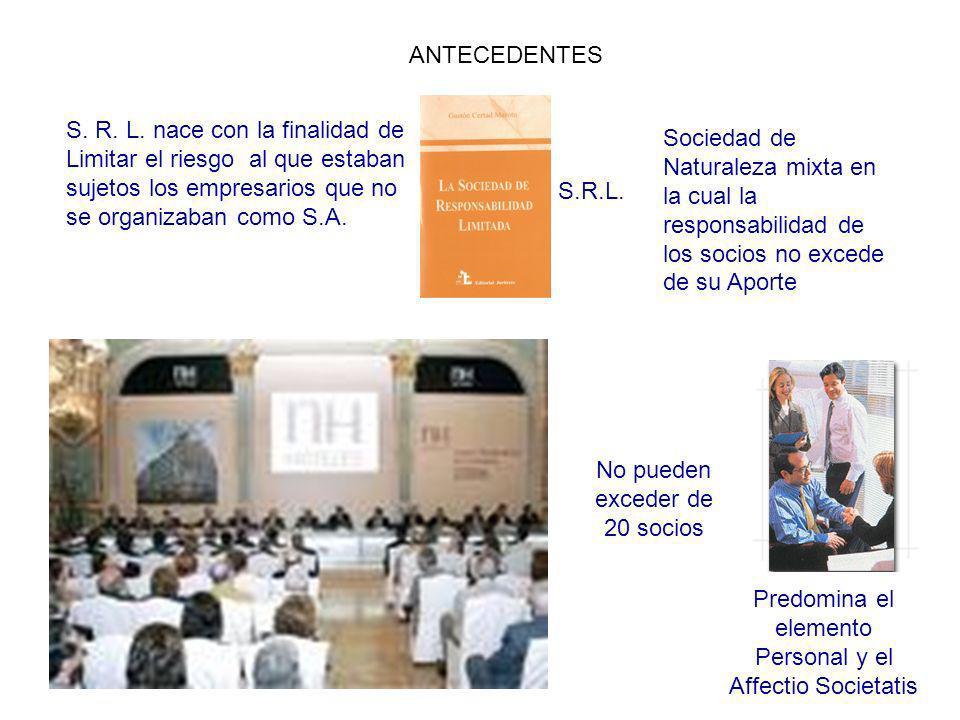 S.R.L. S. R. L. nace con la finalidad de Limitar el riesgo al que estaban sujetos los empresarios que no se organizaban como S.A. Predomina el element