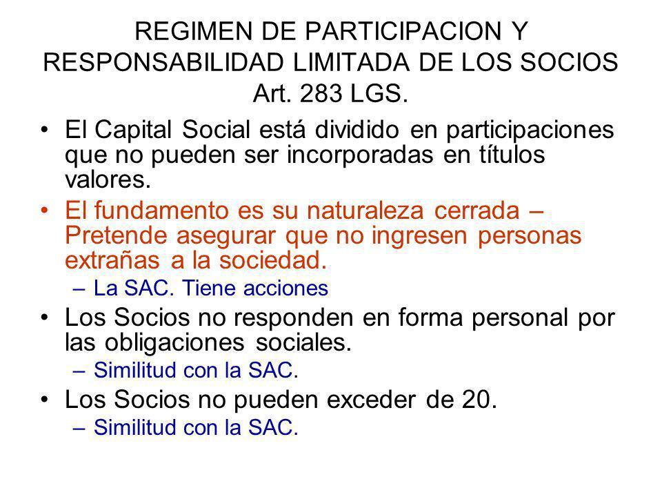 REGIMEN DE PARTICIPACION Y RESPONSABILIDAD LIMITADA DE LOS SOCIOS Art. 283 LGS. El Capital Social está dividido en participaciones que no pueden ser i