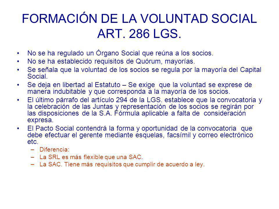 FORMACIÓN DE LA VOLUNTAD SOCIAL ART. 286 LGS. No se ha regulado un Órgano Social que reúna a los socios. No se ha establecido requisitos de Quórum, ma