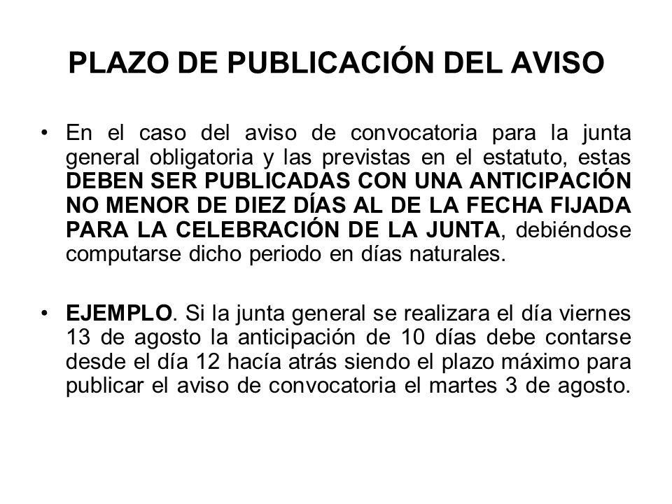 PLAZO DE PUBLICACIÓN DEL AVISO En el caso del aviso de convocatoria para la junta general obligatoria y las previstas en el estatuto, estas DEBEN SER