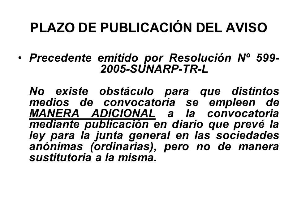 PLAZO DE PUBLICACIÓN DEL AVISO Precedente emitido por Resolución Nº 599- 2005-SUNARP-TR-L No existe obstáculo para que distintos medios de convocatori