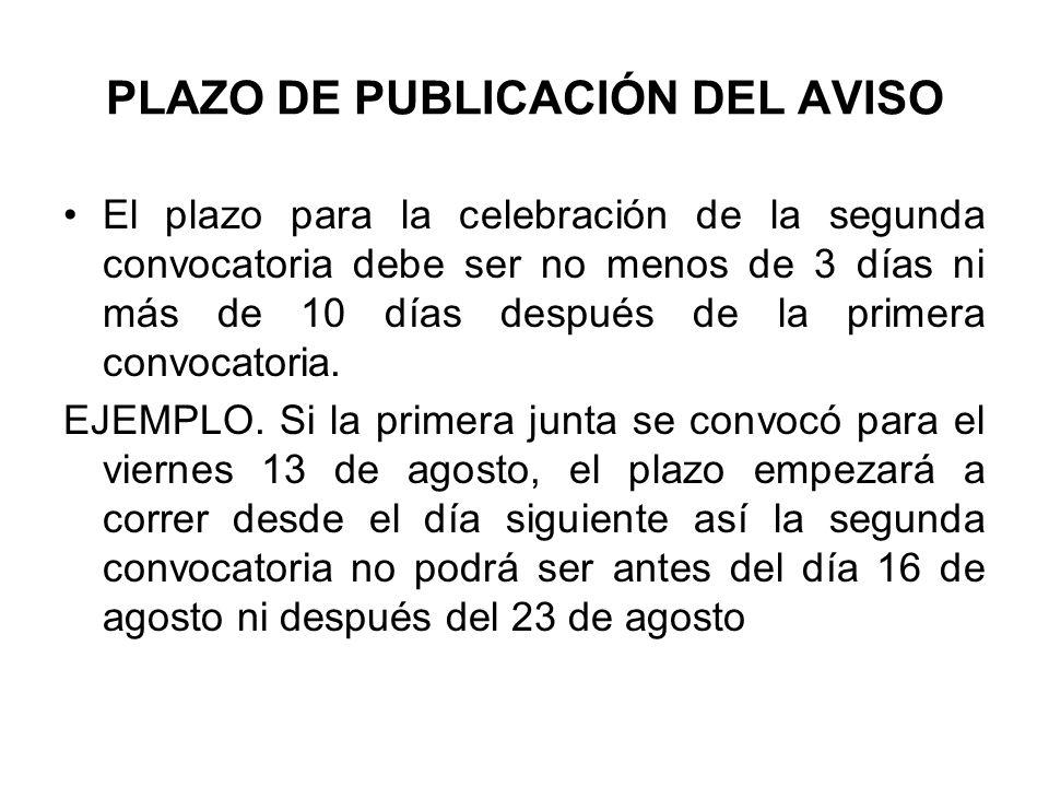 PLAZO DE PUBLICACIÓN DEL AVISO El plazo para la celebración de la segunda convocatoria debe ser no menos de 3 días ni más de 10 días después de la pri