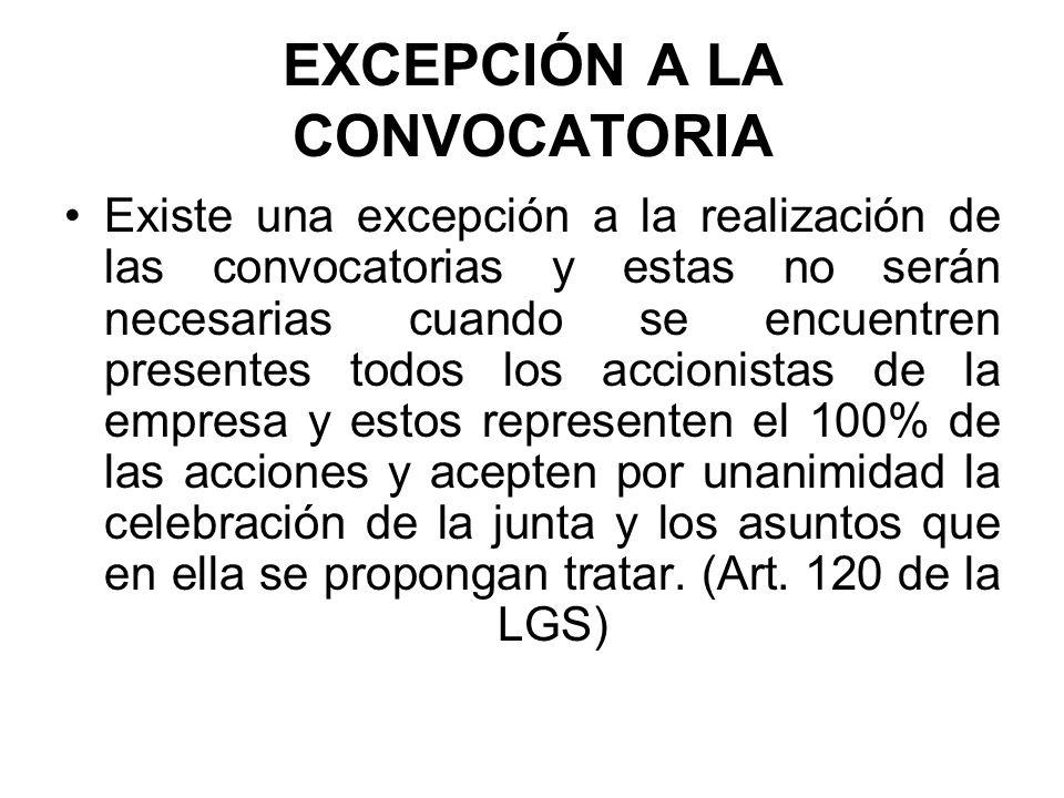 EXCEPCIÓN A LA CONVOCATORIA Existe una excepción a la realización de las convocatorias y estas no serán necesarias cuando se encuentren presentes todo