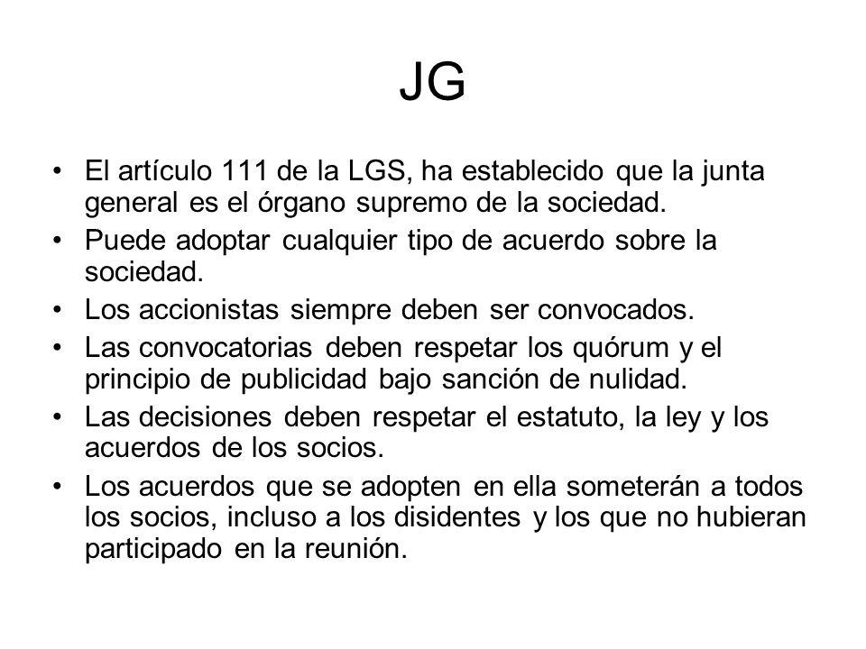 JG El artículo 111 de la LGS, ha establecido que la junta general es el órgano supremo de la sociedad. Puede adoptar cualquier tipo de acuerdo sobre l