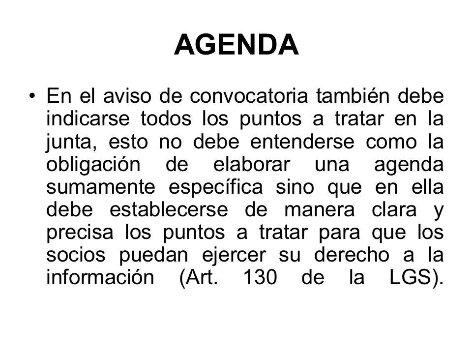 AGENDA En el aviso de convocatoria también debe indicarse todos los puntos a tratar en la junta, esto no debe entenderse como la obligación de elabora