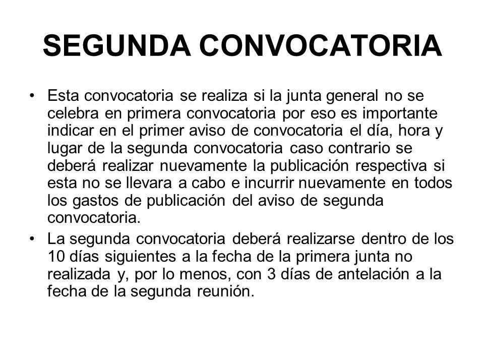 SEGUNDA CONVOCATORIA Esta convocatoria se realiza si la junta general no se celebra en primera convocatoria por eso es importante indicar en el primer