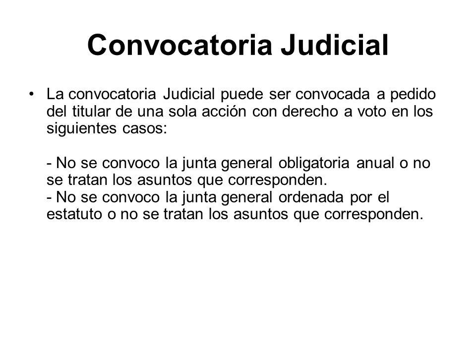 Convocatoria Judicial La convocatoria Judicial puede ser convocada a pedido del titular de una sola acción con derecho a voto en los siguientes casos: