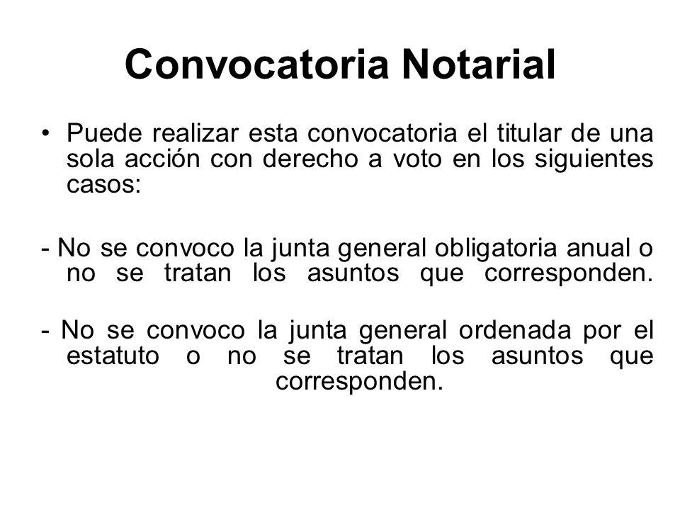 Convocatoria Notarial Puede realizar esta convocatoria el titular de una sola acción con derecho a voto en los siguientes casos: - No se convoco la ju