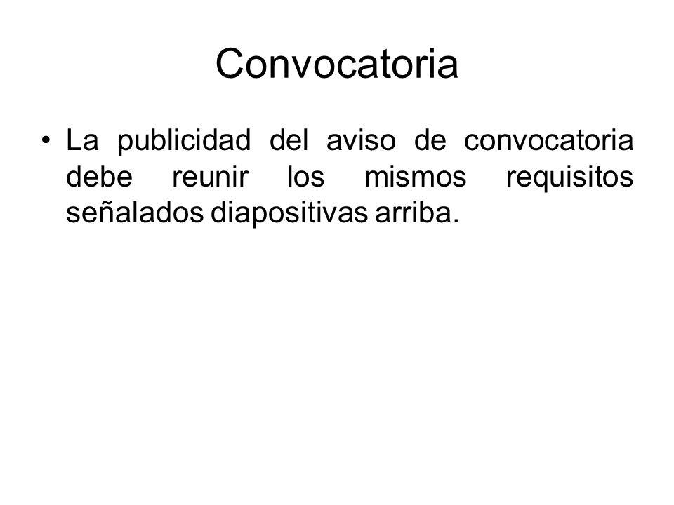 Convocatoria La publicidad del aviso de convocatoria debe reunir los mismos requisitos señalados diapositivas arriba.