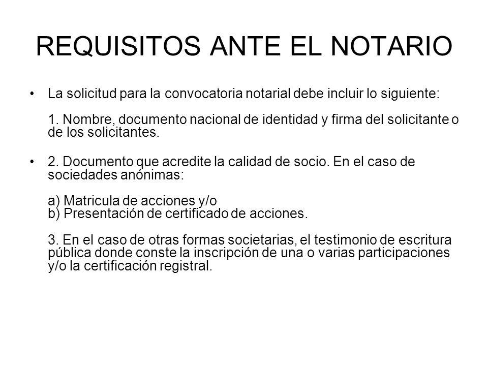 REQUISITOS ANTE EL NOTARIO La solicitud para la convocatoria notarial debe incluir lo siguiente: 1. Nombre, documento nacional de identidad y firma de