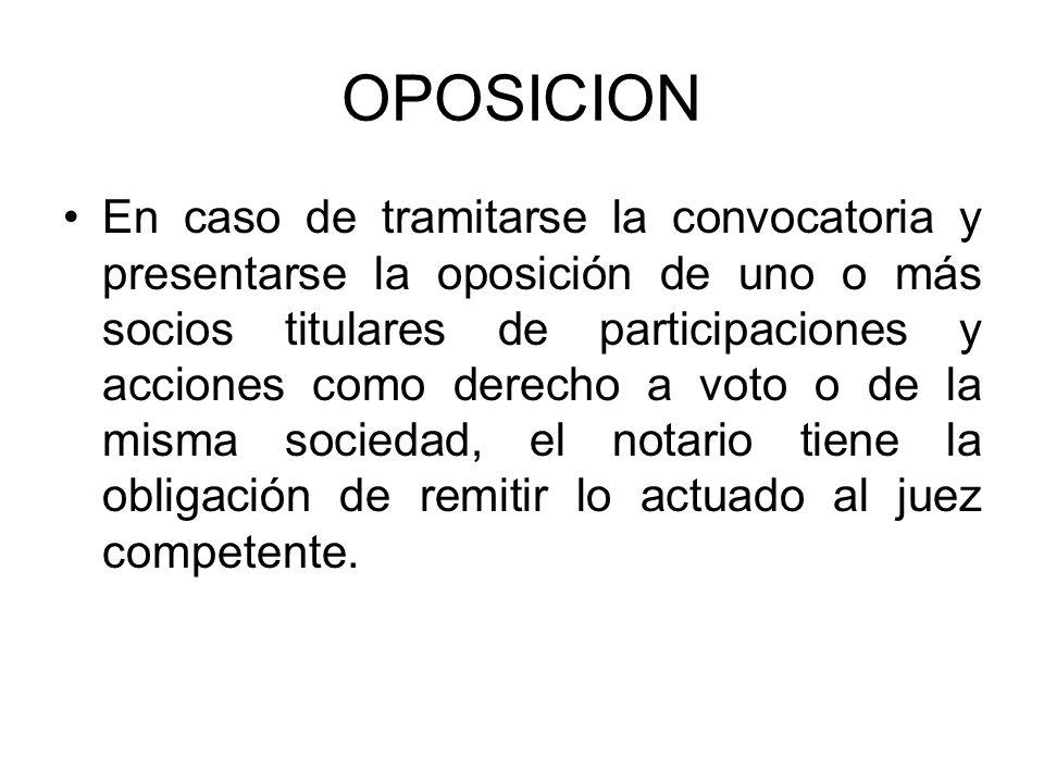 OPOSICION En caso de tramitarse la convocatoria y presentarse la oposición de uno o más socios titulares de participaciones y acciones como derecho a