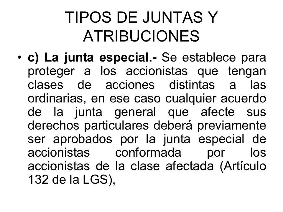 TIPOS DE JUNTAS Y ATRIBUCIONES c) La junta especial.- Se establece para proteger a los accionistas que tengan clases de acciones distintas a las ordin