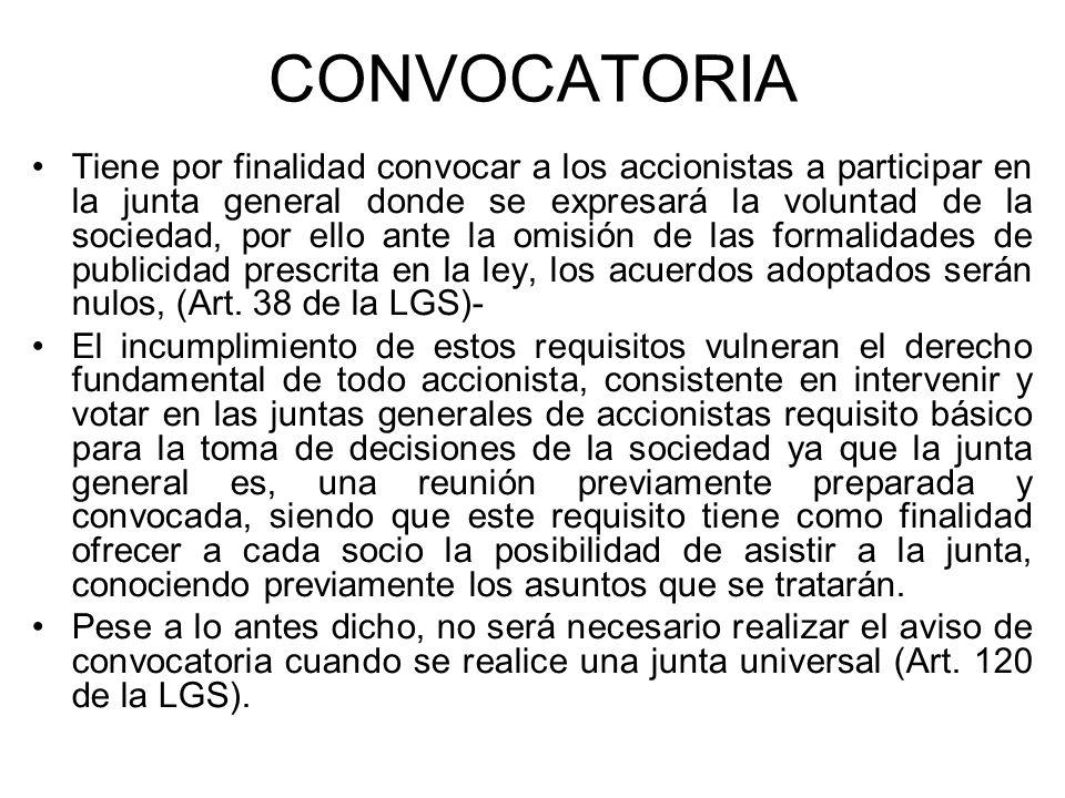 CONVOCATORIA Tiene por finalidad convocar a los accionistas a participar en la junta general donde se expresará la voluntad de la sociedad, por ello a
