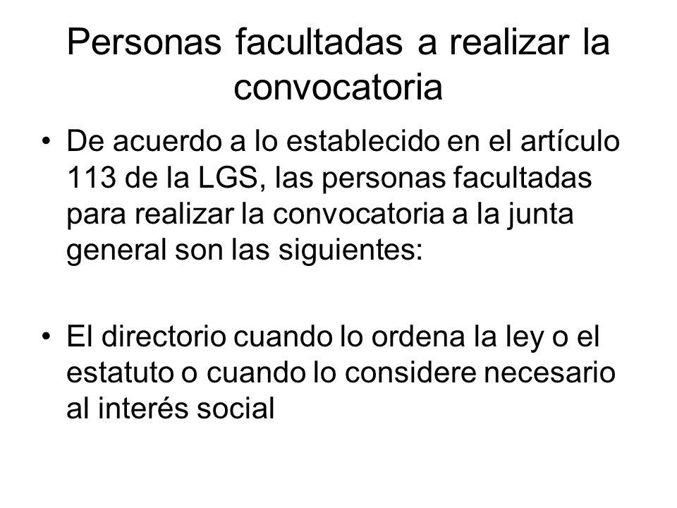 Personas facultadas a realizar la convocatoria De acuerdo a lo establecido en el artículo 113 de la LGS, las personas facultadas para realizar la conv