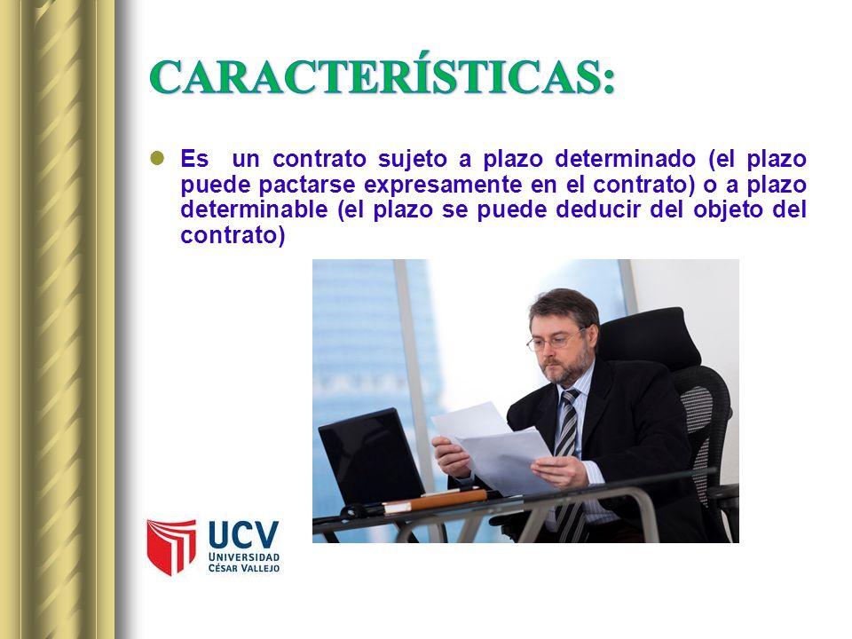 Es un contrato sujeto a plazo determinado (el plazo puede pactarse expresamente en el contrato) o a plazo determinable (el plazo se puede deducir del