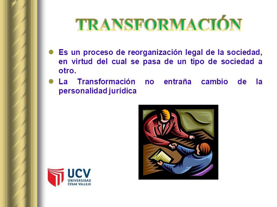 Es un proceso de reorganización legal de la sociedad, en virtud del cual se pasa de un tipo de sociedad a otro. La Transformación no entraña cambio de