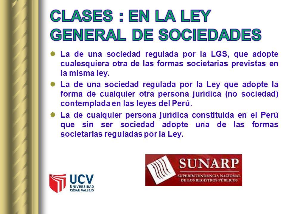 La de una sociedad regulada por la LGS, que adopte cualesquiera otra de las formas societarias previstas en la misma ley. La de una sociedad regulada
