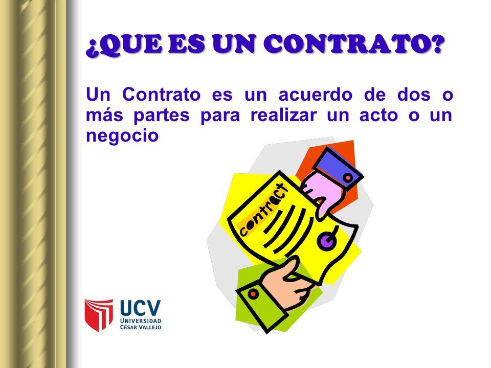 ¿QUE ES UN CONTRATO? Un Contrato es un acuerdo de dos o más partes para realizar un acto o un negocio