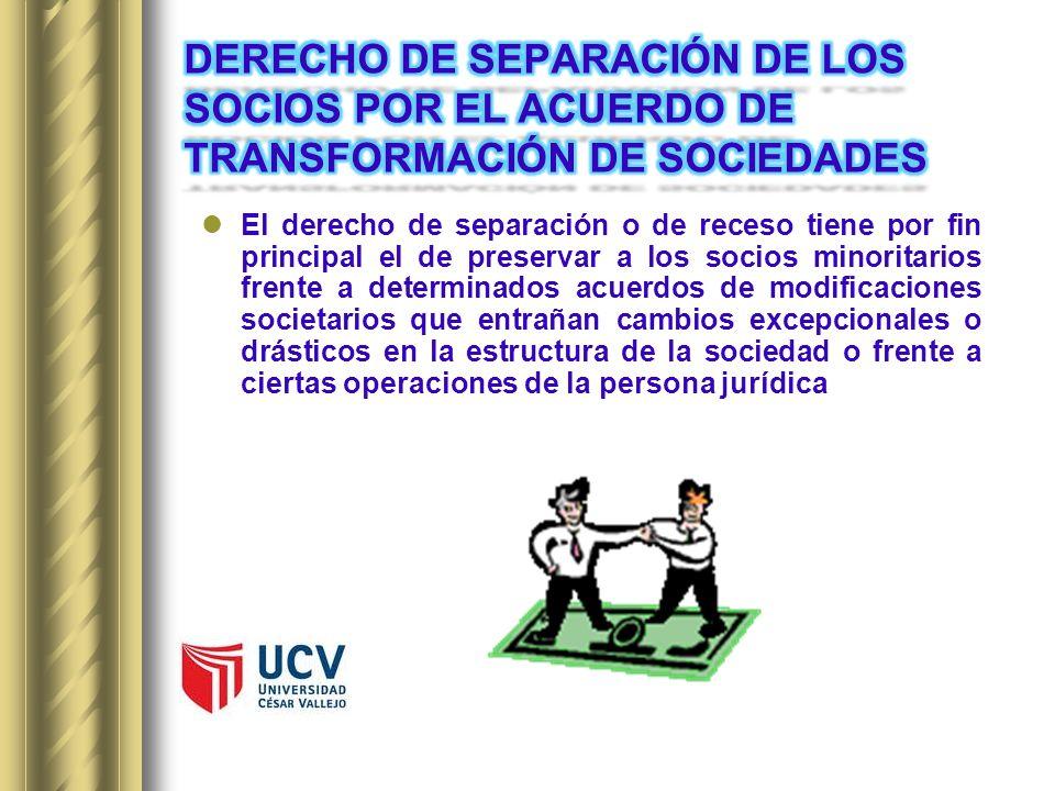 El derecho de separación o de receso tiene por fin principal el de preservar a los socios minoritarios frente a determinados acuerdos de modificacione
